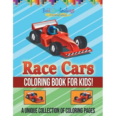 Race Cars Coloring Book for Kids! a Unique Collection of Coloring Pages - by  Bold Illustrations (Paperback)