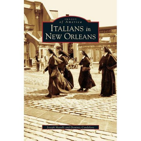 Italians in New Orleans - by  Dominic Candeloro & Joseph Maselli (Hardcover) - image 1 of 1