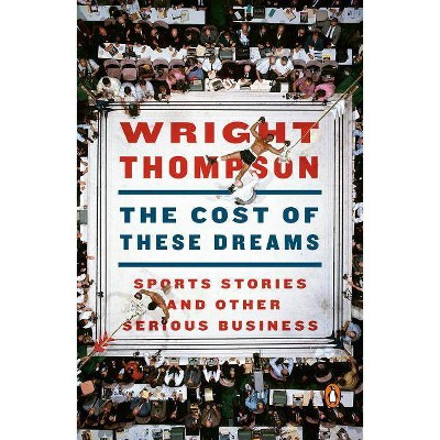 The Cost of These Dreams - by Wright Thompson (Paperback)