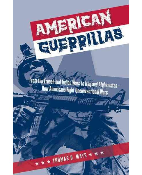 American Guerrillas : From the French and Indian Wars to Iraq and Afghanistan—How Americans Fight - image 1 of 1