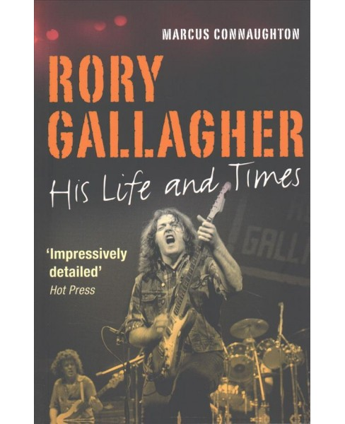 Rory Gallagher : His Life and Times (Reissue) (Paperback) (Marcus Connaughton) - image 1 of 1