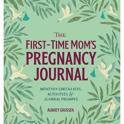 The First-Time Mom's Pregnancy Journal - by Aubrey Grossen (Paperback)