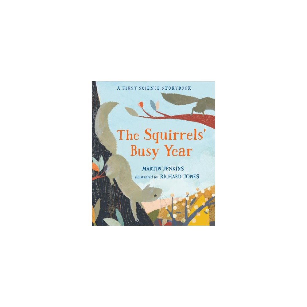 Squirrels' Busy Year : A First Science Storybook - by Martin Jenkins (School And Library)