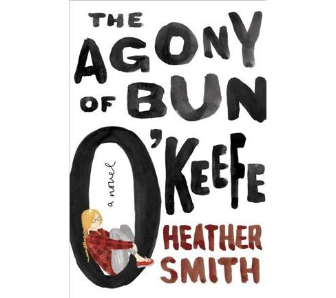 Agony of Bun O'Keefe -  by Heather Smith (Hardcover) - image 1 of 1