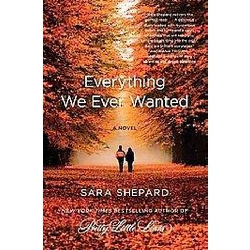 Everything We Ever Wanted (Original) (Paperback) by Sara Shepard - image 1 of 1