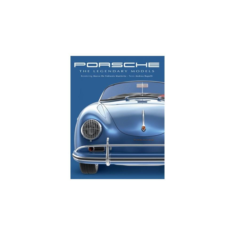 Porsche : The Legendary Models - by Andrea Rapelli (Hardcover)