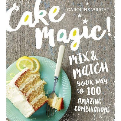 Cake Magic! - by Caroline Wright (Paperback)