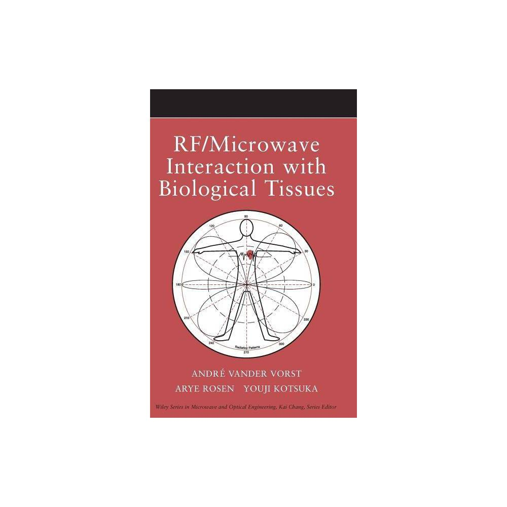 RF / Microwave Interaction with Biological Tissues - (Wiley Microwave and Optical Engineering) RF / Microwave Interaction with Biological Tissues - (Wiley Microwave and Optical Engineering)