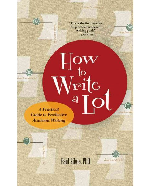 How to Write a Lot : A Practical Guide to Productive Academic Writing -  by Paul J. Silvia (Paperback) - image 1 of 1