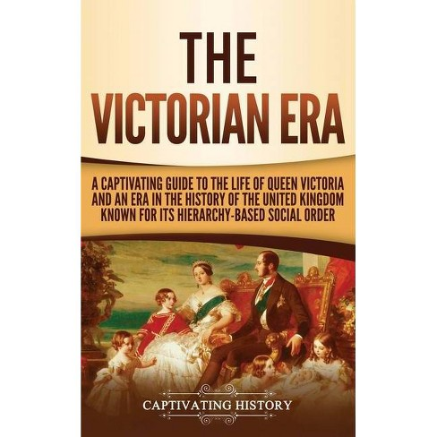 The Victorian Era - by  Captivating History (Hardcover) - image 1 of 1
