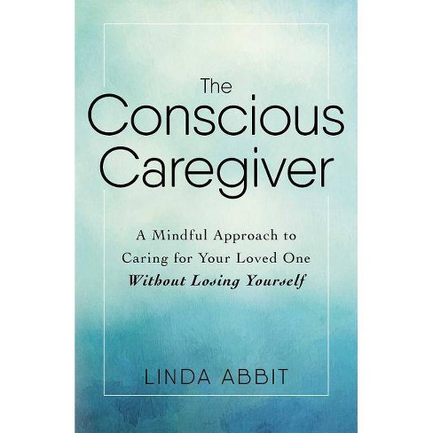 The Conscious Caregiver - by  Linda Abbit (Paperback) - image 1 of 1