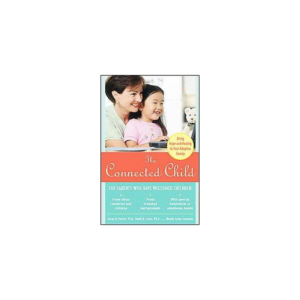Connected Child : Bringing Hope and Healing to Your Adoptive Family (Paperback) (Karyn Brand Purvis)