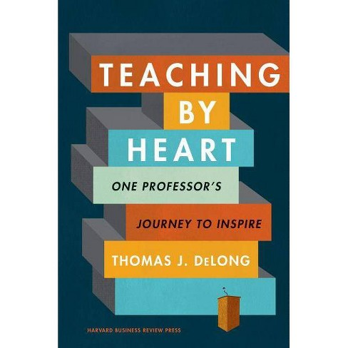 Teaching By Heart - By Thomas J DeLong (Hardcover) : Target