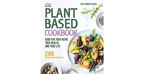 Plant-Based Cookbook : Good for Your Heart, Your Health, and Your Life (Hardcover) (Trish Sebben-krupka) - image 1 of 1