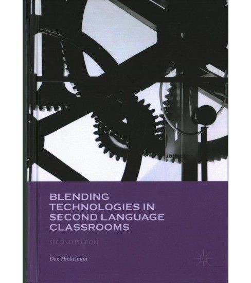 Blending Technologies in Second Language Classrooms -  by Don Hinkelman (Hardcover) - image 1 of 1