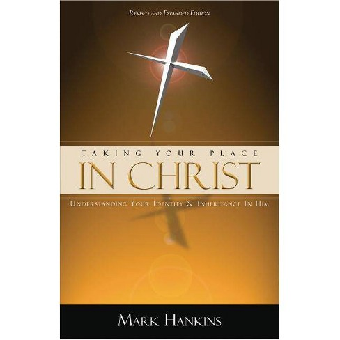 Taking Your Place in Christ - by  Mark Hankins (Paperback) - image 1 of 1