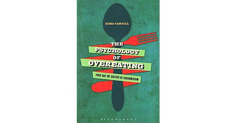 Psychology of Overeating : Food and the Culture of Consumerism (Paperback) (Kima Cargill) - image 1 of 1