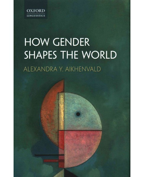 How Gender Shapes the World (Hardcover) (Alexandra Y. Aikhenvald) - image 1 of 1