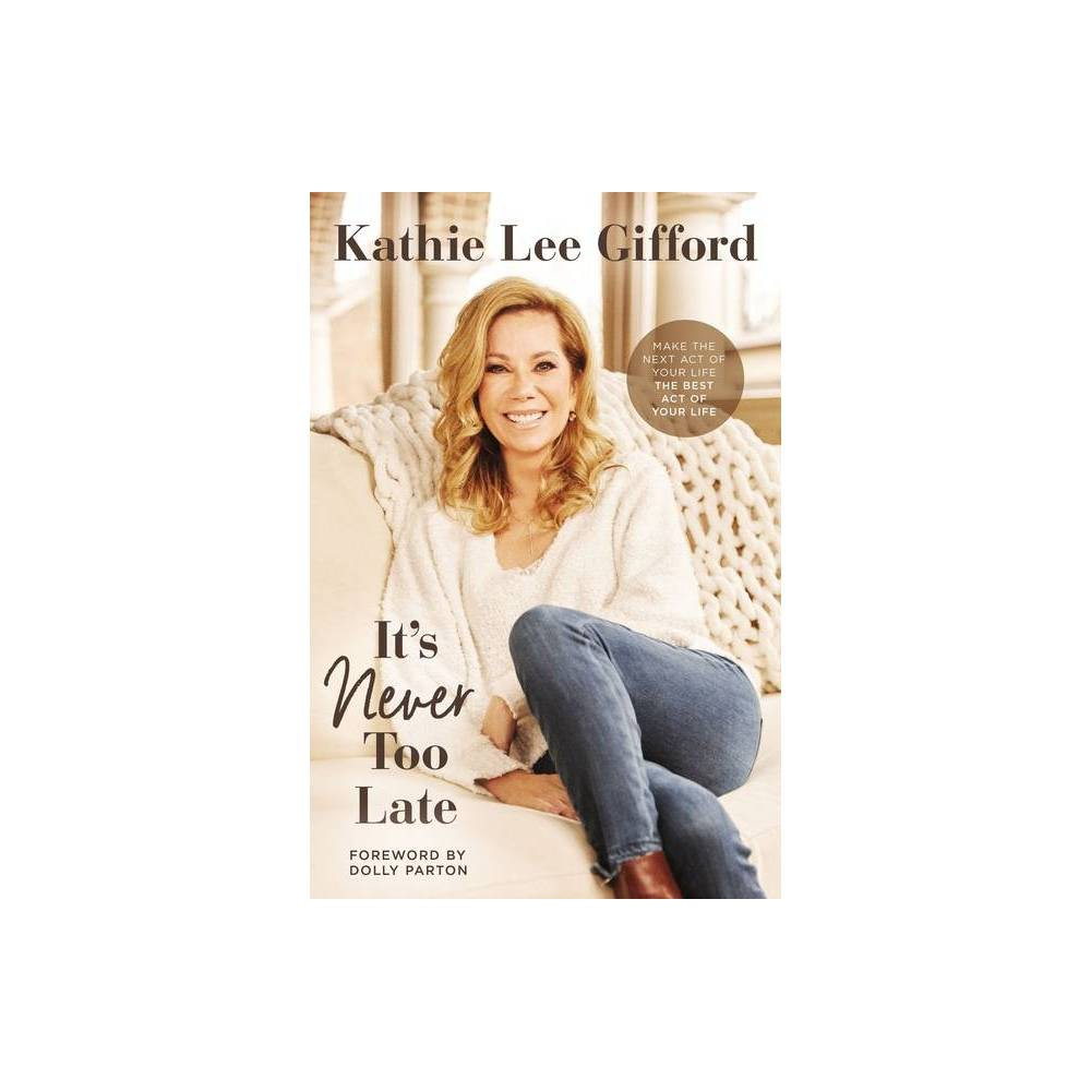 It 39 S Never Too Late By Kathie Lee Gifford Hardcover
