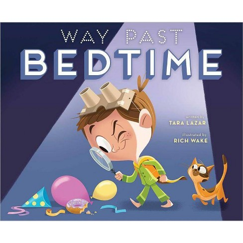 Way Past Bedtime - by  Tara Lazar (Hardcover) - image 1 of 1