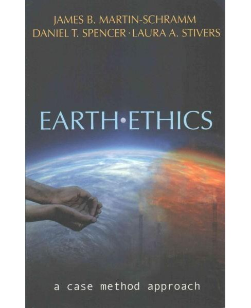 Earth Ethics : A Case Method Approach (Paperback) (James B. Martin-Schramm & Daniel T. Spencer & Laura - image 1 of 1