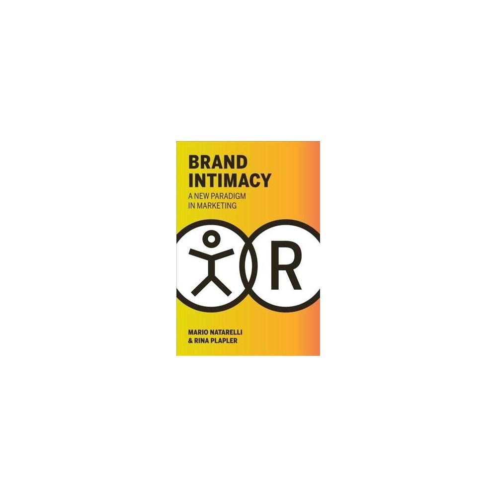 Brand Intimacy : A New Paradigm in Marketing (Hardcover) (Mario Natarelli & Rina Plapler)