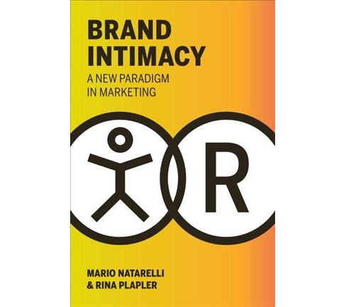 Brand Intimacy : A New Paradigm in Marketing (Hardcover) (Mario Natarelli & Rina Plapler) - image 1 of 1