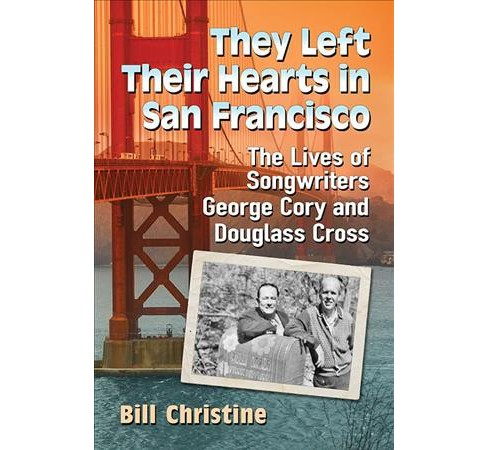 They Left Their Hearts in San Francisco : The Lives of Songwriters George Cory and Douglass Cross - image 1 of 1