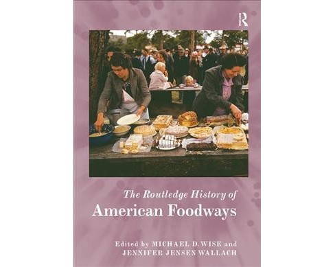 Routledge History of American Foodways -  Reprint (The Routledge Histories) (Paperback) - image 1 of 1