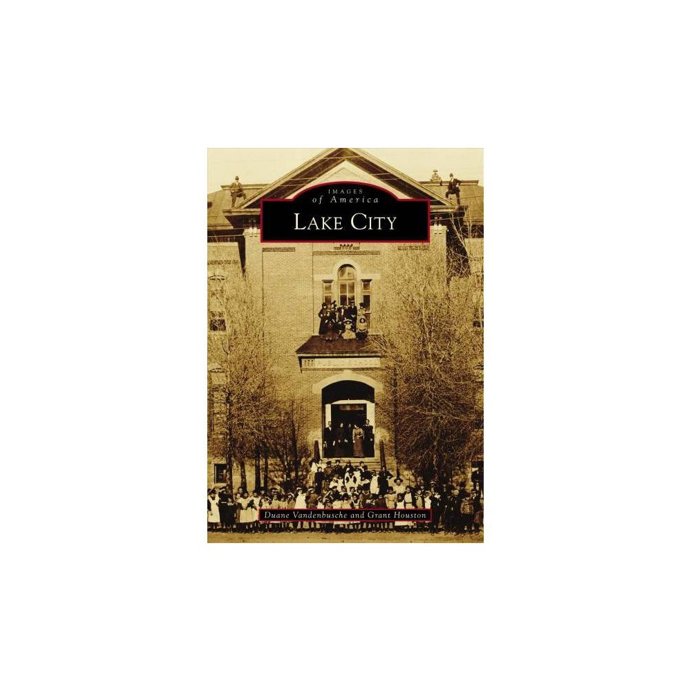 Lake City - (Images of America) by Duane Vandenbusche & Grant Houston (Paperback)