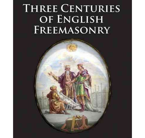 Three Centuries of English Freemasonry (Paperback) - image 1 of 1