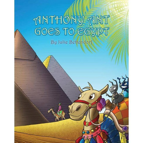 Anthony Ant Goes to Egypt - by  Julie Bettendorf (Paperback) - image 1 of 1