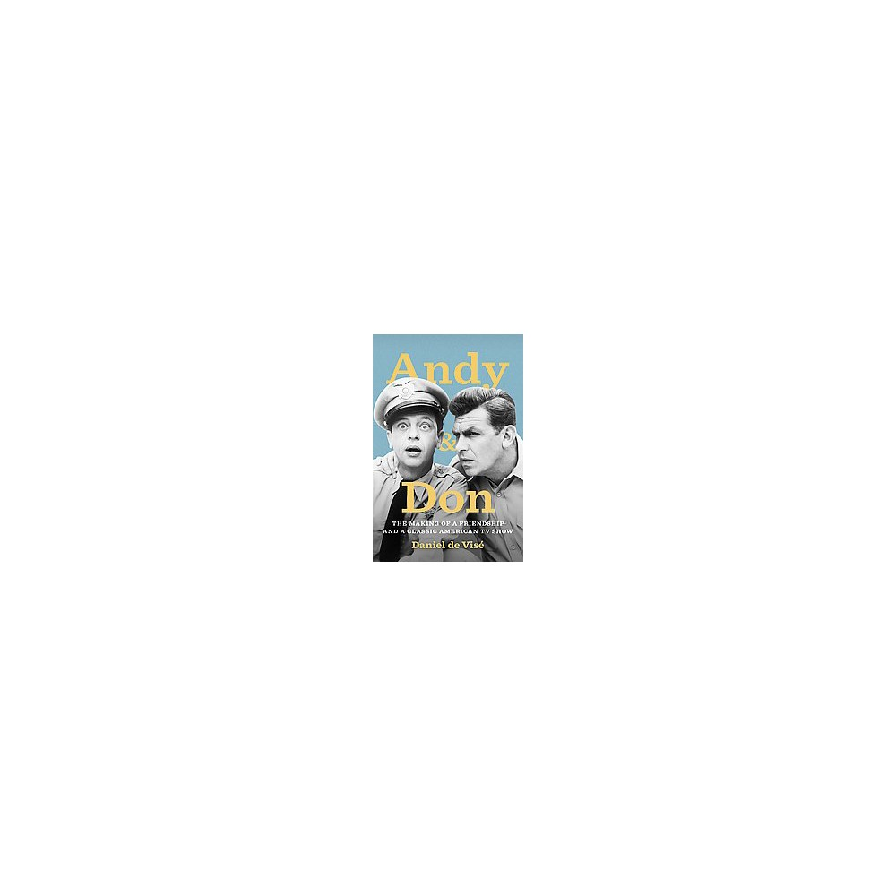 Andy & Don : The Making of a Friendship and a Classic American TV Show (Hardcover) (Daniel De Visu00e9)