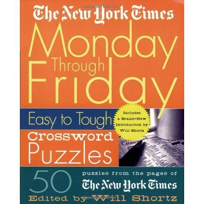 The New York Times Monday Through Friday Easy to Tough Crossword Puzzles - (New York Times Crossword Puzzles) by  Will Shortz (Spiral Bound)