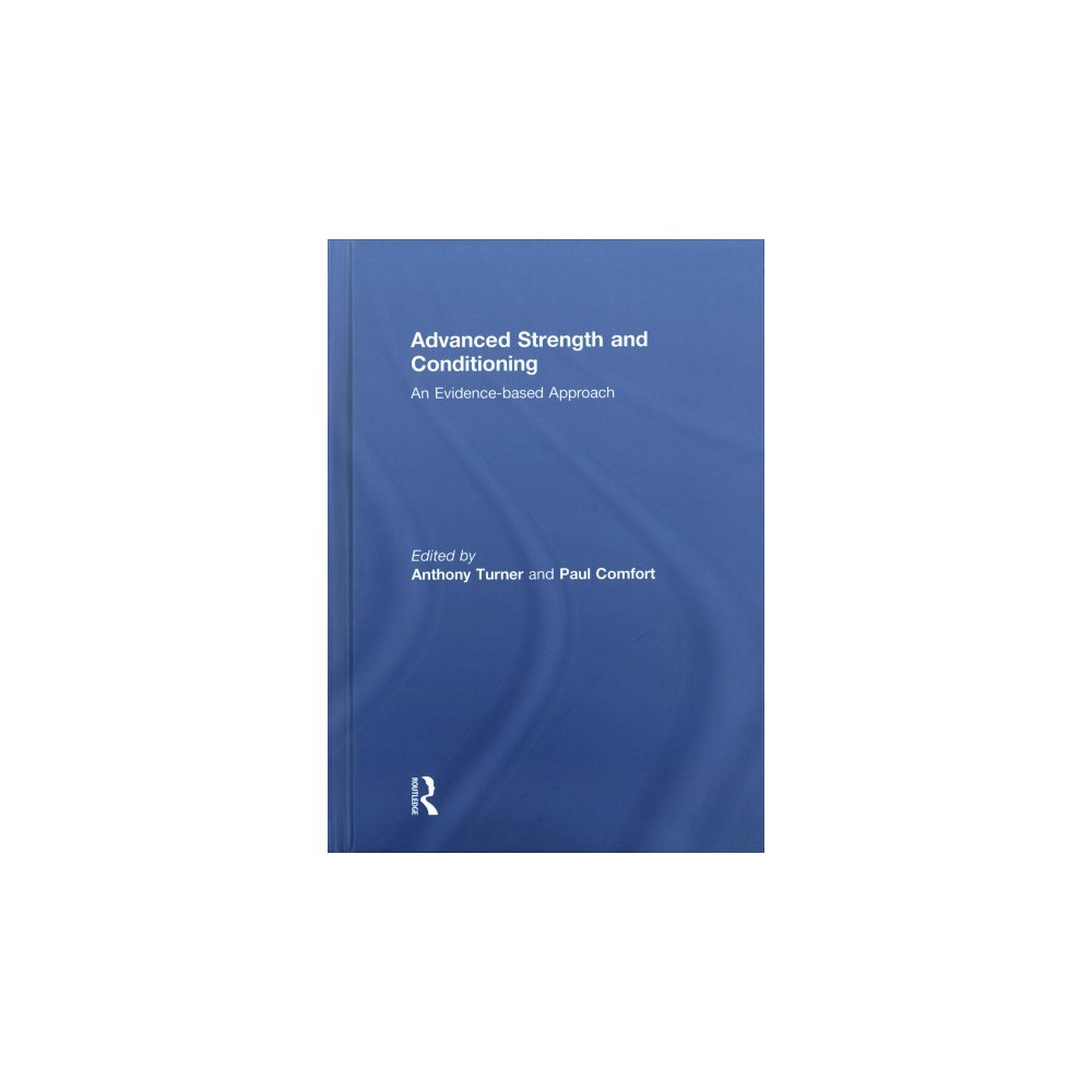 Advanced Strength and Conditioning : An Evidence-based Approach (Hardcover)
