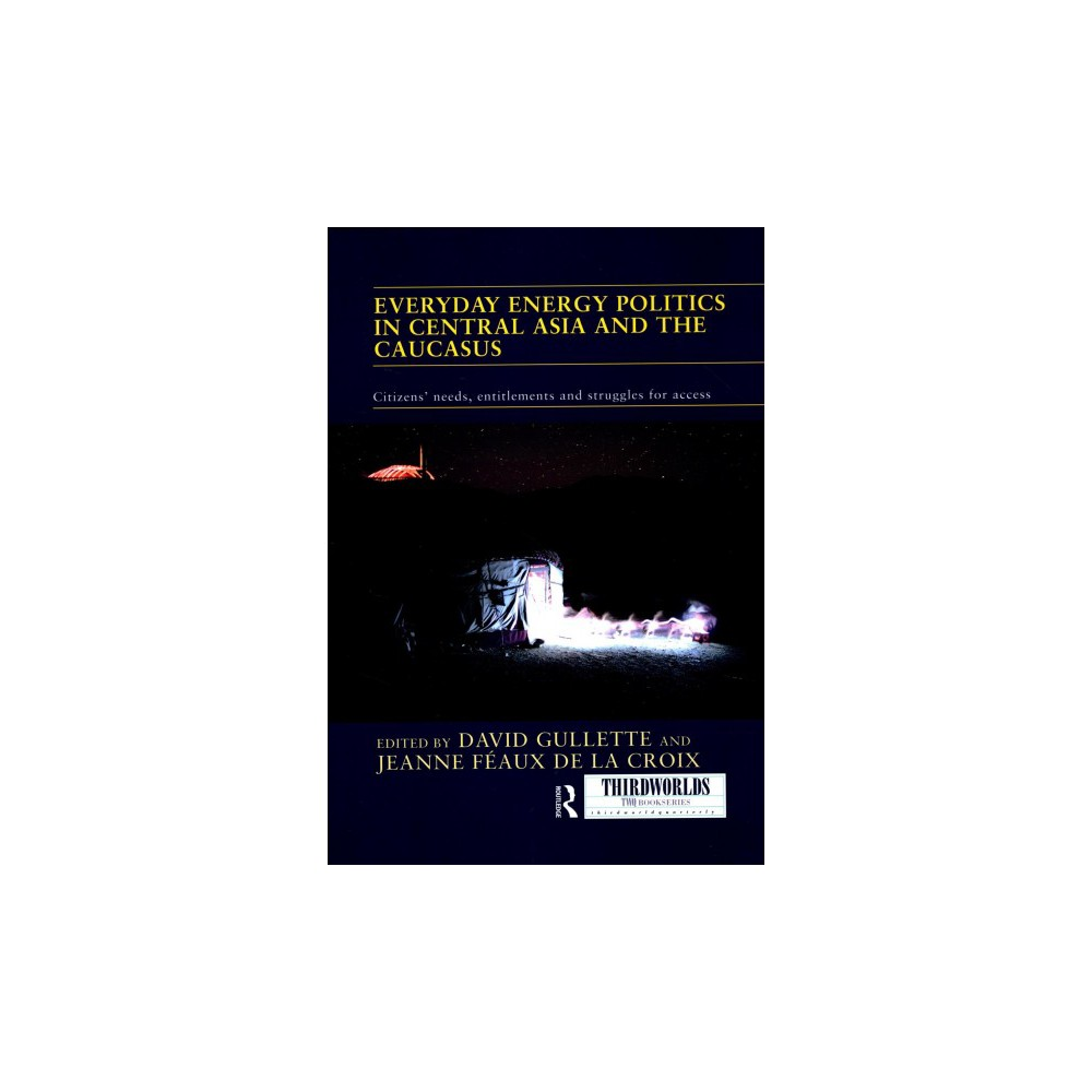 Everyday Energy Politics in Central Asia and the Caucasus : Citizens' Needs, Entitlements and Struggles