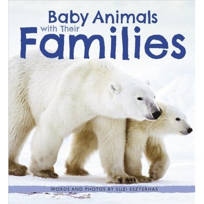 Baby Animals With Their Families - (Baby Animals)by Suzi Eszterhas (Hardcover)