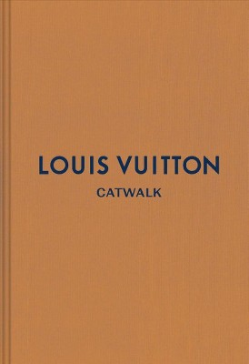 Louis Vuitton : The Complete Fashion Collections - (Catwalk)(Hardcover)