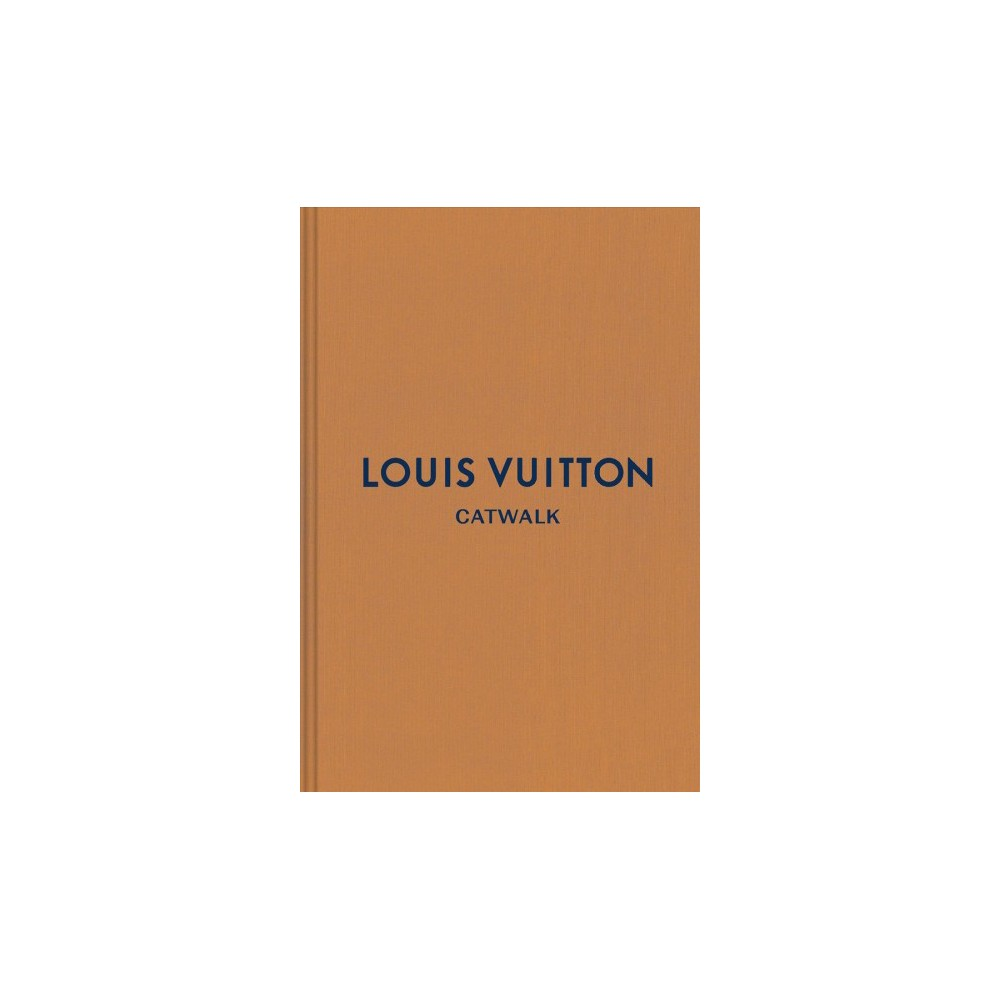 Louis Vuitton : The Complete Fashion Collections - (Catwalk) (Hardcover) Louis Vuitton : The Complete Fashion Collections - (Catwalk) (Hardcover)