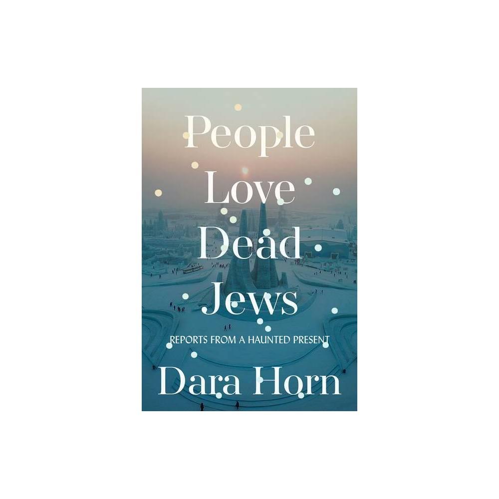 People Love Dead Jews By Dara Horn Hardcover