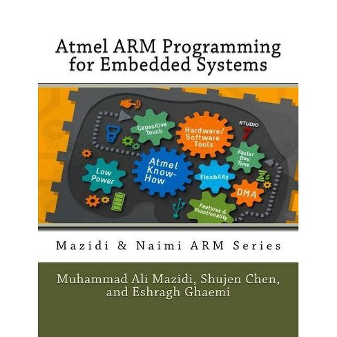 Atmel Arm Programming for Embedded Systems - by Muhammad Ali Mazidi &  Shujen Chen & Eshragh Ghaemi