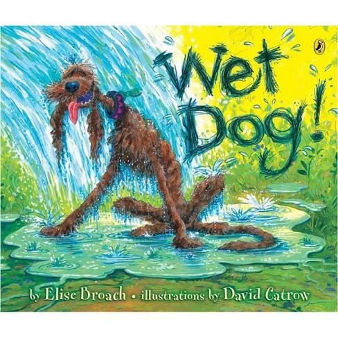 Wet Dog! - by  Elise Broach (Paperback) - image 1 of 1