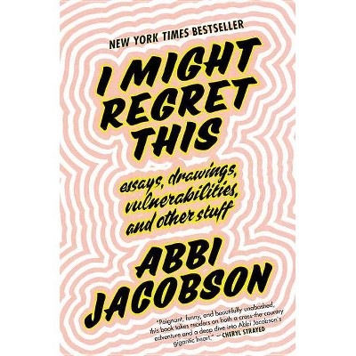 I Might Regret This : Essays, Drawings, Vulnerabilities, and Other Stuff -  by Abbi Jacobson (Hardcover)