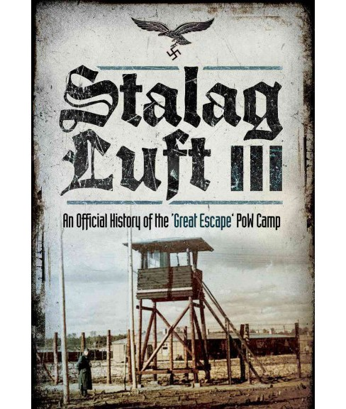 Stalag Luft III : An Official History of the 'Great Escape' PoW Camp (Hardcover) - image 1 of 1