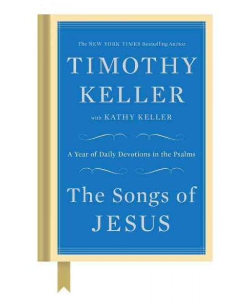 Songs of Jesus : A Year of Daily Devotions in the Psalms (Hardcover) (Timothy Keller) - image 1 of 1
