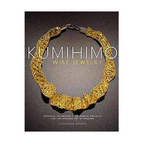 kumihimo wire jewelry essential techniques and 20 jewelry projects