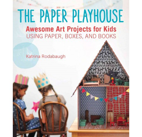 Paper Playhouse : Awesome Art Projects for Kids Using Paper, Boxes, and Books (Paperback) (Katrina - image 1 of 1
