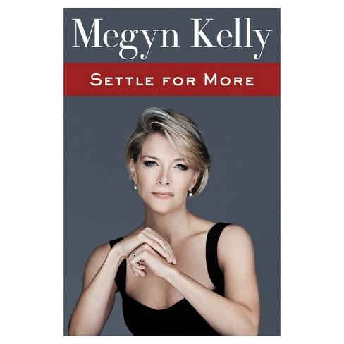 Settle for More (Hardcover) (Signed) by Megyn Kelly - image 1 of 1