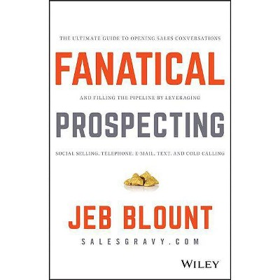 Fanatical Prospecting - (Jeb Blount) by  Jeb Blount (Hardcover)
