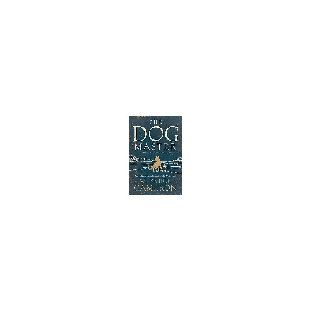 Dog Master : A Novel of the First Dog (Reprint) (Paperback) (W. Bruce Cameron)